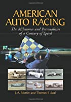 American Auto Racing: The Milestones and Personalities of a Century of Speed