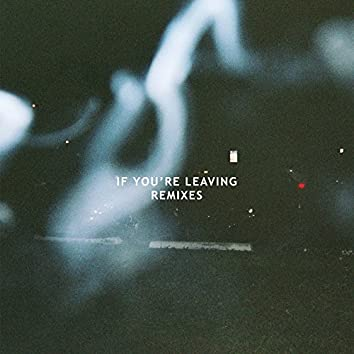 If You're Leaving (Remixes)