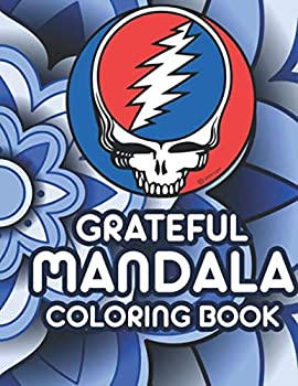 Grateful Mandalas Coloring Book  Steal Your Face Grateful Dead Calming Mandala Coloring Pages To Calm The Mind Stress Relief Coloring Book For Adults  Not Fade Away Grateful Mandala Coloring Books