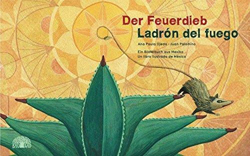 Der Feuerdieb / Ladrón del Fuego: Ein Bilderbuch aus Mexiko - Un libro ilustrado de México