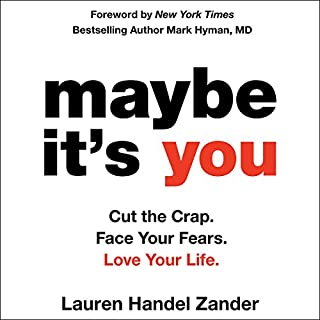 Maybe It's You     Cut the Crap. Face Your Fears. Love Your Life.              Auteur(s):                                                                                                                                 Lauren Handel Zander                               Narrateur(s):                                                                                                                                 Lauren Ruff,                                                                                        Lauren Handel Zander - introduction                      Durée: 8 h et 1 min     4 évaluations     Au global 4,0