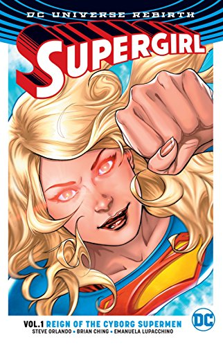 Supergirl Vol. 1: Reign of the Cyborg Supermen (Rebirth) (Supergirl: DC Universe Rebirth)