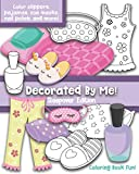 Decorated By Me! Sleepover Edition: Coloring Book Fun: Cute Sleepover Images to Decorated and Design including Slippers, Eye Masks, Pajamas, Nail Polish, and more!