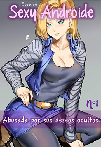 Cosplay Sexy Androide - Abusada por sus deseos ocultos: Una chica celosa sorprende a su novio viendo hentai de la androide 18 decide hacer su cosplay del personaje, el novio se volverá loco de sexo