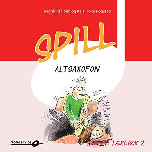 Spill altsaxofon 2 lydeksempler - Lærebok av Ragnhild Holm og Kaja Holm Rogstad