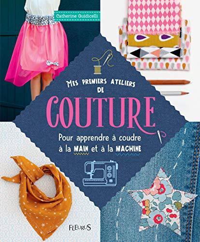 Mes premiers ateliers de couture: Pour apprendre à coudre à la main et à la machine