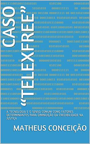 """CASO """"TELEXFREE"""": A TECNOLOGIA E O SENSO COMUM COMO FATORES DETERMINANTES PARA DIMINUIÇÃO DA CREDIBILIDADE NA JUSTIÇA (Portuguese Edition)"""