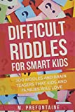 Difficult Riddles For Smart Kids: 300 Difficult Riddles And Brain...