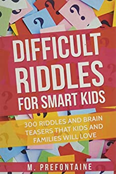 Difficult Riddles For Smart Kids  300 Difficult Riddles And Brain Teasers Families Will Love  Books for Smart Kids
