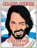 Keanu Reeves Coloring Book: Coloring Book for All Fans of Keanu Reeves with Fun, Easy and Relaxing Design