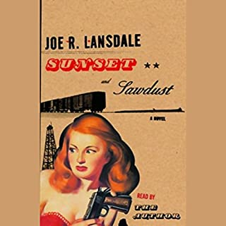 Sunset and Sawdust                   By:                                                                                                                                 Joe R. Lansdale                               Narrated by:                                                                                                                                 Joe R. Lansdale                      Length: 5 hrs and 50 mins     14 ratings     Overall 4.4