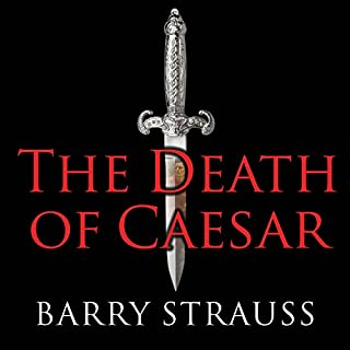 The Death of Caesar     The Story of History's Most Famous Assassination              By:                                                                                                                                 Barry Strauss                               Narrated by:                                                                                                                                 Robertson Dean                      Length: 8 hrs and 17 mins     113 ratings     Overall 4.4