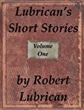 Lubrican's Short Stories - Volume One (Short Story Collection by Lubrican Book 1) (English Edition)