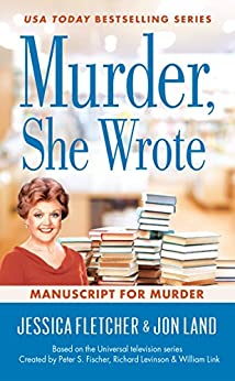 Murder, She Wrote: Manuscript for Murder (Murder She Wrote Book 48) by [Jessica Fletcher, Jon Land]