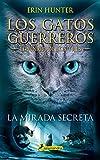 LA MIRADA SECRETA (GATOS GUERREROS: EL PODER DE LOS TRES #1): . (Los Gatos Guerreros | El Poder de los Tres)
