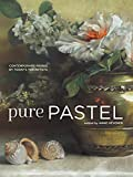 Pure Pastel: Contemporary Works by Today's Top Artists - Anne Hevener
