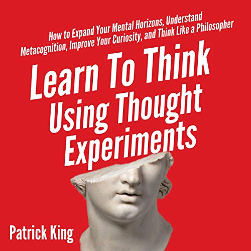 Learn to Think Using Thought Experiments cover art
