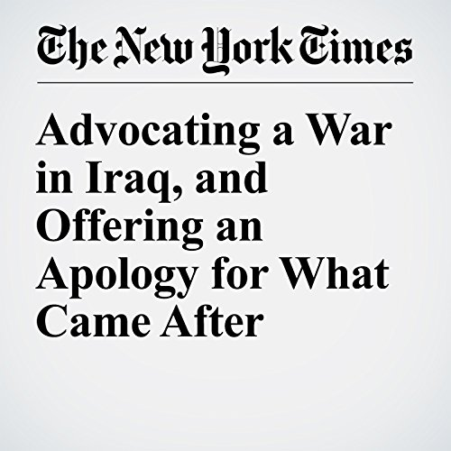 Advocating a War in Iraq, and Offering an Apology for What Came After cover art