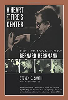 A Heart at Fire's Center: The Life and Music of Bernard Herrmann