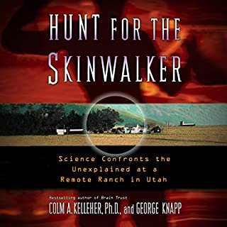 Hunt for the Skinwalker     Science Confronts the Unexplained at a Remote Ranch in Utah              By:                                                                                                                                 Colm A. Kelleher Ph.D                               Narrated by:                                                                                                                                 David Bendena                      Length: 8 hrs and 42 mins     714 ratings     Overall 4.6