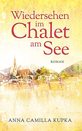 Wiedersehen im Chalet am See: Roman
