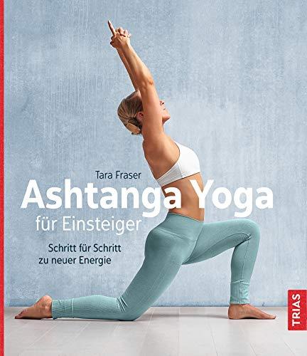 Ashtanga Yoga für Einsteiger: Schritt für Schritt zu neuer Energie