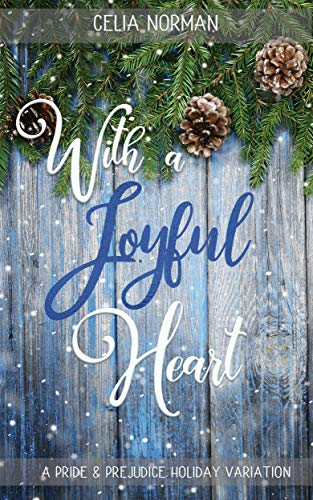 With a Joyful Heart: A Pride and Prejudice Holiday Variation by [Celia  Norman, A Lady]