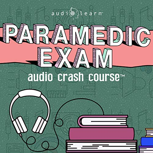 Paramedic Exam Audio Crash Course - Complete Test Prep and Review for the National Registry of Emergency Medical Technicians (NREMT) Paramedic Certification Exam audiobook cover art
