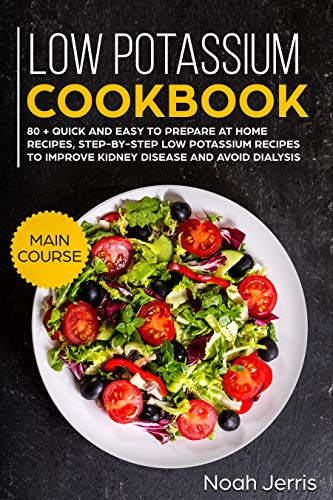 Low Potassium Cookbook: MAIN COURSE – 10 + Quick and easy to prepare at  home recipes, step-by-step low potassium recipes to improve kidney disease  and