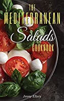 The Mediterranean Salads Cookbook: An Irresistible Collection of Easy and Fast Mediterranean Salads for Natural Weight Loss and Healthy Living. 50 Recipes with Pictures (01)