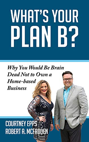 Compare Textbook Prices for What's Your Plan B?: Why You Would be Brain Dead Not to Own a Home-based Business  ISBN 9781950892716 by Epps, Courtney,McFadden, Robert A.