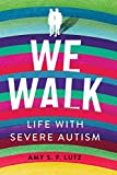 We Walk: Life with Severe Autism...