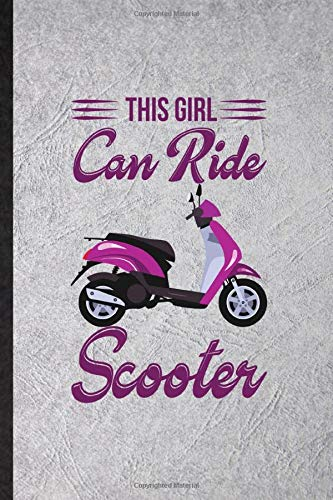This Girl Can Ride Scooter: Funny Scooter Motorcycle Lined Notebook Writing Journal Delivery Rider Repairmen, Inspirational Saying Unique Special Birthday Gift Idea Classic 110 Pages