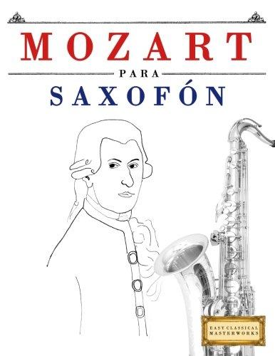 Mozart para Saxofón: 10 Piezas Fáciles para Saxofón Libro para Principiantes