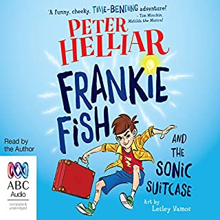 Frankie Fish and the Sonic Suitcase     Frankie Fish, Book 1              By:                                                                                                                                 Peter Helliar                               Narrated by:                                                                                                                                 Peter Helliar                      Length: 2 hrs and 56 mins     7 ratings     Overall 4.9