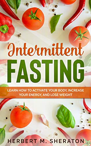Intermittent Fasting: Learn How to Activate Your Body, Increase Your Energy, and Lose Weight (English Edition)