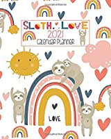 Sloth Love 2021 Calendar Planner: Cute Hearts And Rainbows Sloth Personal Monthly And Weekly, January To December 2021 Calendar Organizer
