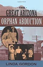 The Great Arizona Orphan Abduction New Edition by Gordon, Linda [2001]