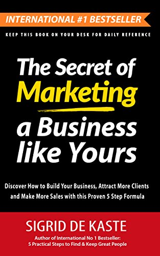 The Secret of Marketing a Business like Yours: Discover How to Build Your Business, Attract More Clients and Make More Sales with this Proven 5 Step Formula (English Edition)