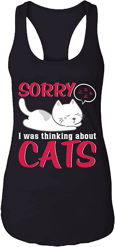 SORRY I WAS THINKING ABOUT CATS Funny Tank Cat Top Lover Our Free shipping on posting reviews shop OFFers the best service