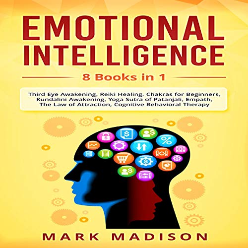 Emotional Intelligence: 8 Books in 1 - Third Eye Awakening, Reiki Healing, Chakras for Beginners, Kundalini Awakening, Yoga Sutra of Patanjali, Empath, Law of Attraction, Cognitive Behavioral Therapy audiobook cover art