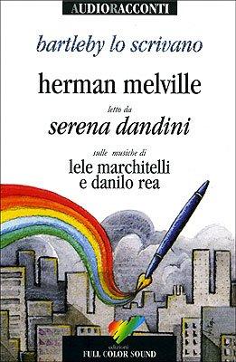 Bartleby lo scrivano letto da Serena Dandini. Testo inglese a fronte. Con CD Audio