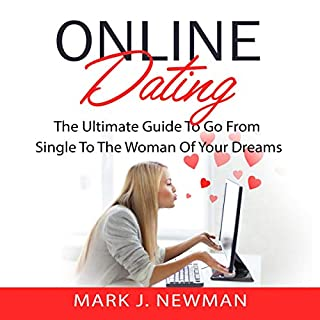 Online Dating: The Ultimate Guide to Go from Single to the Woman of Your Dreams cover art
