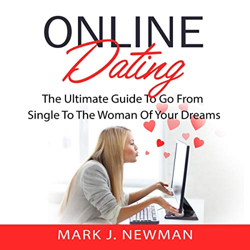 Online Dating: The Ultimate Guide to Go from Single to the Woman of Your Dreams Titelbild