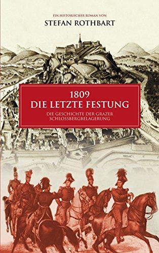 1809 - Die letzte Festung: Die Geschichte der Grazer Schloßbergbelagerung
