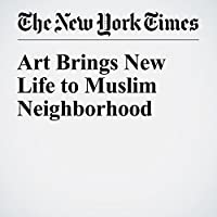 Art Brings New Life to Muslim Neighborhood's image