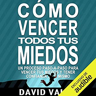 Cómo vencer tus Miedos y tener Confianza en ti mismo [How to Overcome Your Fears and Have Confidence in Yourself]     El método para tener Autoconfianza total [The Method for Full Self-Reliance]              By:                                                                                                                                 David Valois                               Narrated by:                                                                                                                                 Edson Matus                      Length: 2 hrs and 39 mins     415 ratings     Overall 4.6