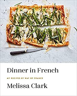 Dinner in French: My Recipes by Way of France: A Cookbook by [Melissa Clark]