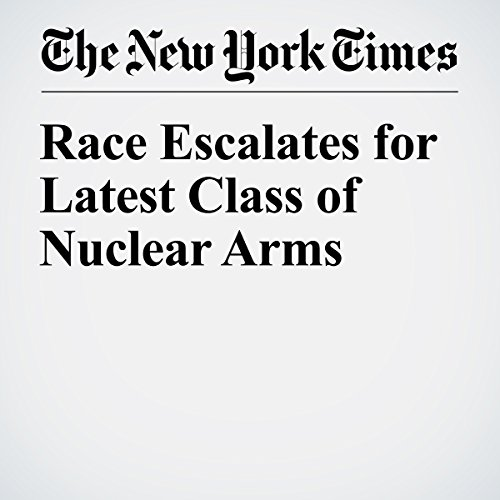 Race Escalates for Latest Class of Nuclear Arms cover art