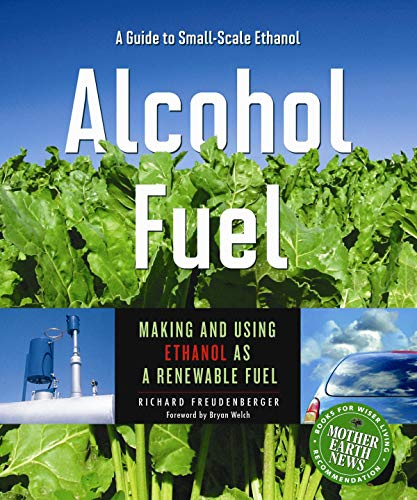 Alcohol Fuel: Making and Using Ethanol as a Renewable Fuel (Books for Wiser Living from Mother Earth News)